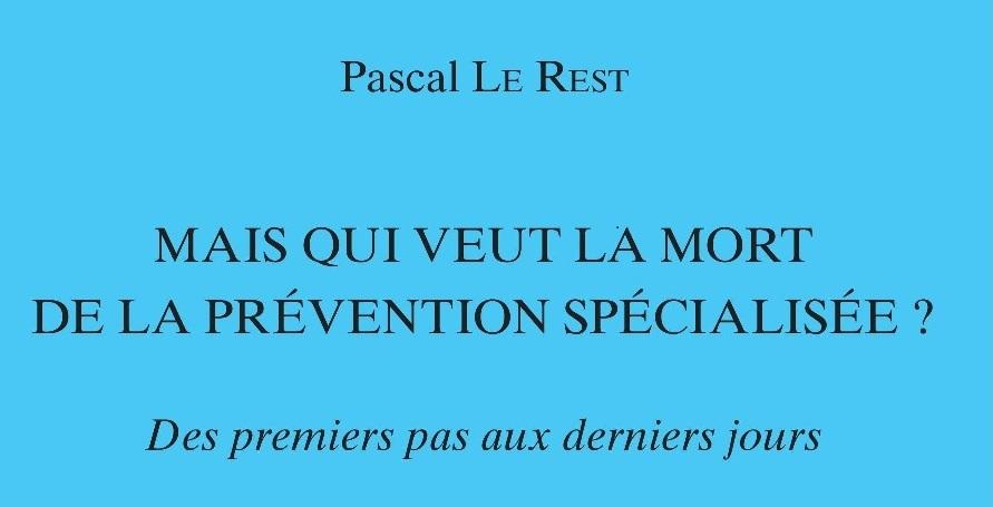 """Couverture du livre de Pascal Le Rest """"Mais qui veut la mort de la prévention spécialisée ?"""""""