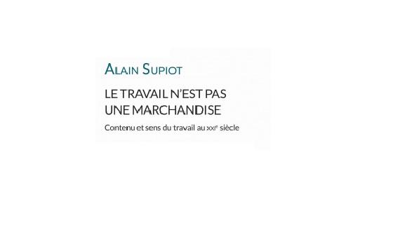 Alain Supiot sur le Travail Marchandise